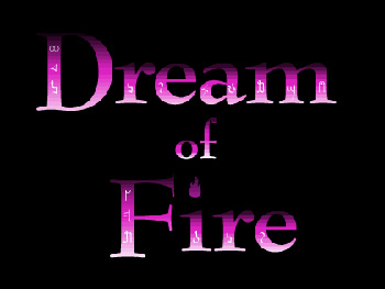DREAM OF FIRE