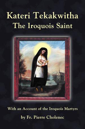Kateri Tekakwitha: The Iroquois Saint